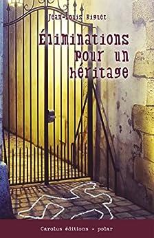 Éliminations pour un héritage (French Edition) by [RIGUET, Jean-Louis]