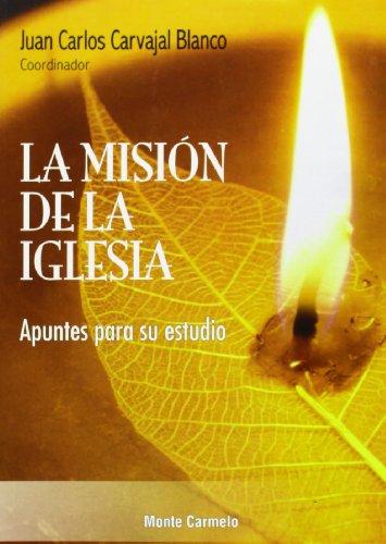 La Misión de la Iglesia: Apuntes para su estudio (Nueva Evangelización) por Juan Carlos Carvajal Blanco