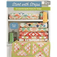 """Start with Strips: 13 Colorful Quilts from 2-1/2"""" Strips (That Patchwork Place)"""