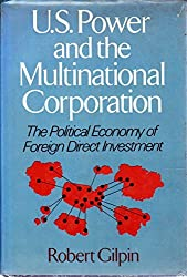 U.S. Power and the Multinational Corporation: The Political Economy of Foreign Direct Investment (The Political economy of international relations series) by Robert Gilpin (1975-10-01)