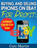 MAKE MONEY USING EBAY AND CRAIGSLIST; STEP BY STEP GUIDE FOR BEGINNERS: Learn the simple techniques for buying and selling iphones for profit (English Edition)