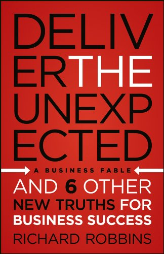 Deliver the Unexpected: and Six Other New Truths for Business Success por Richard Robbins