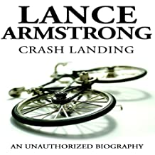 Lance Armstrong: Crash Landing: An Unauthorized Biography