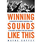 Winning Sounds Like This: A Season with the Women's Basketball Team at Gallaudet, the World's Only Deaf University by Wayne Coffey (2002-03-26)