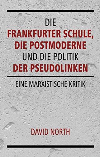 Die Frankfurter Schule, die Postmoderne und die Politik der Pseudolinken: Eine marxistische Kritik