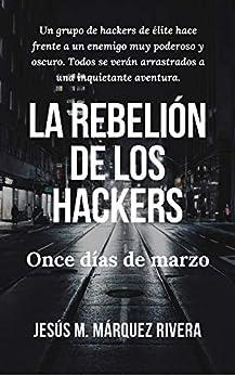 Descargar Torrent De La rebelión de los hackers: Once días de marzo Gratis Formato Epub