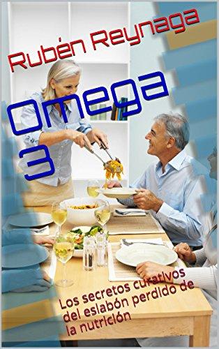 Omega 3: Los secretos curativos del eslabón perdido de la nutrición