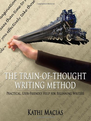 The Train-of-Thought Writing Method: Practical, User-friendly Help for Beginning Writers by Kathi Macias (2005-02-14)