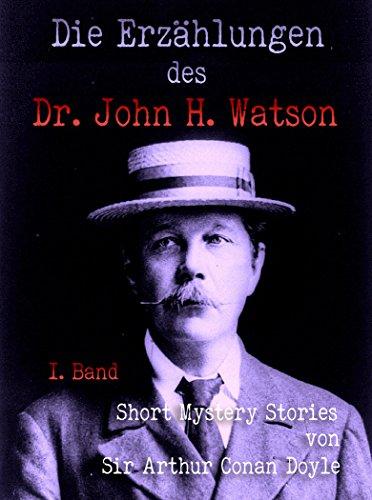 Die Erzählungen des Dr. John H. Watson: Short Mystery Stories von Sir Arthur Conan Doyle (German Edition) - 1. Band