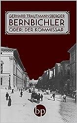 Bernbichler, oder: Der Kommissar: Kriminalroman