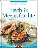 Fisch & Meeresfrüchte (Küchen-Classics): Über 120 Rezepte mit Köstlichkeiten aus Meer, Fluss & See