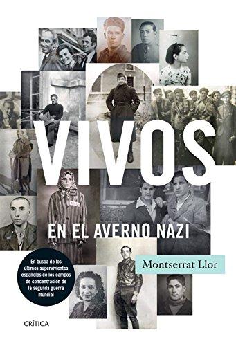 Vivos en el averno nazi : en busca de los últimos supervivientes españoles de los campos de concentración de la Segunda Guerra Mundial