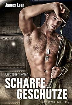 Scharfe Geschütze: Erotischer Roman