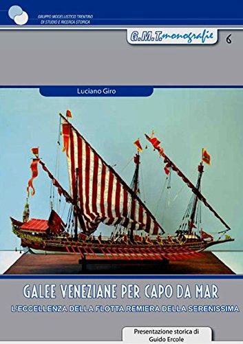 Galee veneziane per Capo da Mar. L'eccellenza della flotta remiera della Serenissima. Con 2 tavole di disegni tecnici