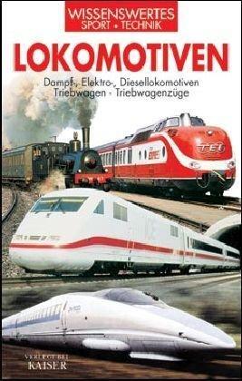 Lokomotiven: Dampf-, Elektro-, Diesellokomotiven - Triebwagen - Triebwagenzüge