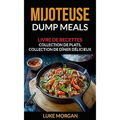 Mijoteuse: Dump Meals: Livre de recettes. Collection de plats, collection de dîner délicieux