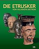 Die Etrusker - Von Villanova bis Rom - (Hrsg.) Florian S. Knauß