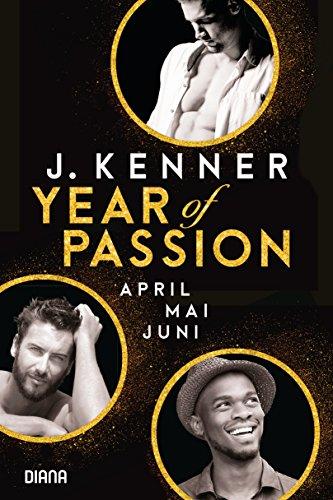 Year of Passion (4-6): April. Mai. Juni. Drei Romane in einem Band von [Kenner, J.]