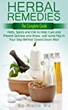 Herbal Remedies: The Complete Guide: The Holistic Medicine Way. Herbs, Spices and Oils to Help Cure, Sickness, and Illness. And add some Pep in Your Step ... Healthy, Fight Disease, and Cure Illness)