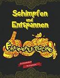 Schimpfen und Entspannen - Das Schimpfmalbuch: (Malbuch für Erwachsene)(Malbücher zum Ausmalen)(Ausmalbilder)