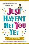 Just Haven't Met You Yet: The Bestsel...