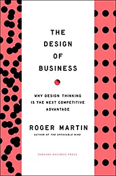 Design of Business: Why Design Thinking is the Next Competitive Advantage von [Martin, Roger L.]