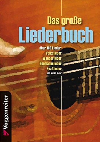 Das große Liederbuch: über 180 LiederVolkslieder: Wanderlieder, Seemannslieder, Spaßlieder u.v.m