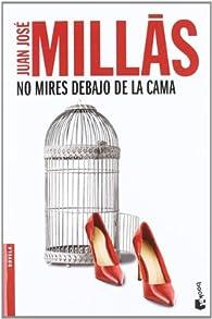 No mires debajo de la cama par Juan José Millás
