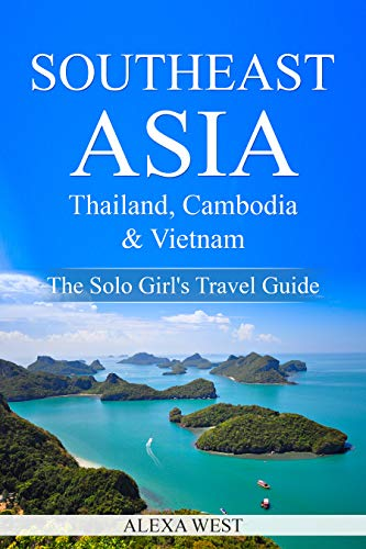Southeast Asia - Thailand, Cambodia and Vietnam: The Solo Girl's Travel Guide (English Edition)