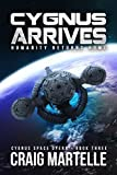 Cygnus Arrives: Humanity Returns Home (Cygnus Space Opera Book 3)