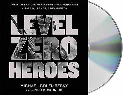 Level Zero Heroes: The Story of U.S. Marine Special Operations in Bala Murghab, Afghanistan by Michael Golembesky (2015-02-10)