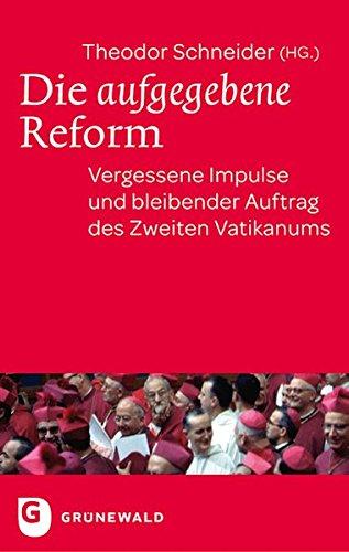Die aufgegebene Reform - Vergessene Impulse und bleibender Auftrag des Zweiten Vatikanums