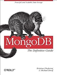 MongoDB: The Definitive Guide 1st (first) Edition by Chodorow, Kristina, Dirolf, Michael published by O'Reilly Media (2010)