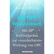 """Das OPC-Wunderbuch: Mit 88 Fallbeispielen zur """"wunderbaren"""" Wirkung von OPC"""
