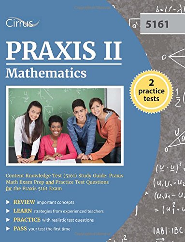 Praxis II Mathematics Content Knowledge Test (5161) Study Guide: Praxis Math Exam Prep and Practice Test Questions for the Praxis 5161 - 5161 Praxis-test