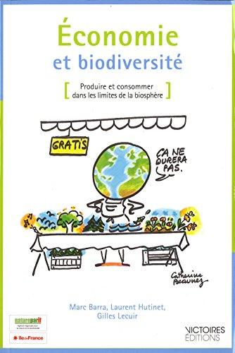 Economie et biodiversité : Produire et consommer dans les limites de la biosphère par Marc Barra