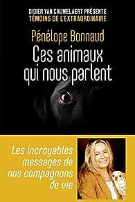 Ces animaux qui nous parlent par Pénélope Bonnaud