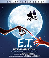 E.T. The Extra-Terrestrial from Concept to Classic: The Illustrated Story of the Film and the Filmmakers, 30th Anniversary Edition (Pictorial Moviebook) by Steven Spielberg (2012-10-09)