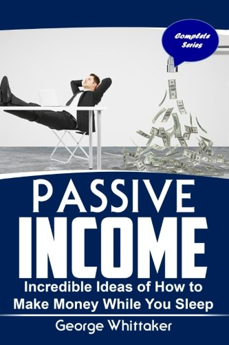 passive-income-incredible-ideas-of-how-to-make-money-while-you-sleep-complete-series