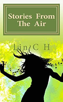 Stories from the Air: Things which happen to aircrews, which are unbelievable till you hear them from the horse's mouth. (English Edition) von [C H, Lin]