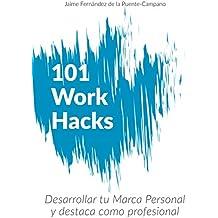 101 Work Hacks: Trucos para Desarrollar tu Marca Personal y Destacar Profesionalmente (Spanish Edition)