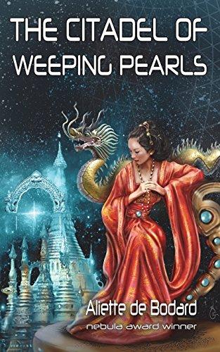 The Citadel of Weeping Pearls (Xuya Universe) por Aliette de Bodard