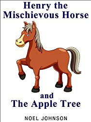 Henry The Mischievous Horse and The Apple Tree - Henry Book 2: Early Reader