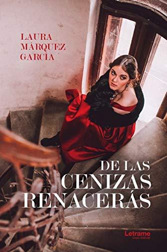De Las Cenizas Renacerás por Laura Márquez García