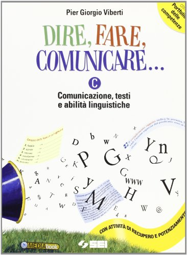 Dire fare comunicare... Vol. C: Comunicazione, testi e abilità lin guistiche. Con portfolio delle competenze. Per la Scuola media. Con espansione online