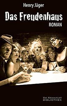 Das Freudenhaus: Roman