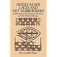 Needle-Made Laces and Net Embroideries: Reticella Work, Carrickmacross Lace, Princess Lace and Other Traditional Techniques (Dover Knitting, Crochet, Tatting, Lace) by Doris Campbell Preston (1984-09-01)