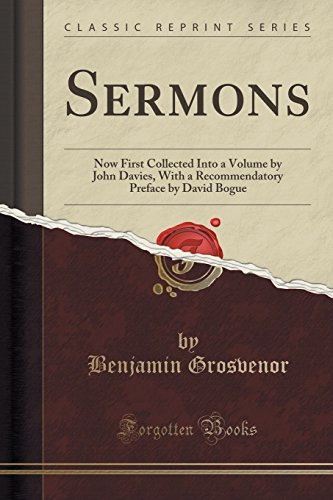Sermons: Now First Collected Into a Volume by John Davies, With a Recommendatory Preface by David Bogue (Classic Reprint) by Benjamin Grosvenor (2015-09-27)