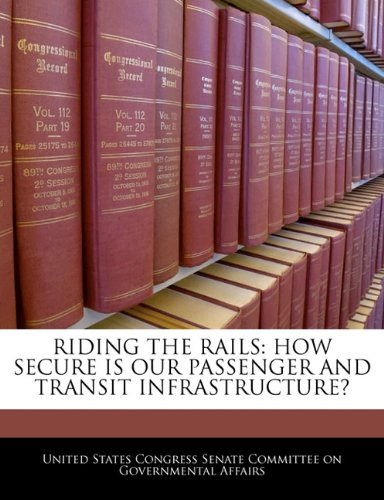 RIDING THE RAILS: HOW SECURE IS OUR PASSENGER AND TRANSIT INFRASTRUCTURE?
