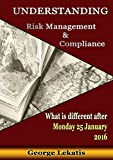 Understanding Risk Management and Compliance, What Is Different After Monday, January 25, 2016 (English Edition)